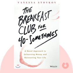 The Breakfast Club for 40-Somethings: A Novel Approach to Unlearning Money and Reinventing Your Life by Vanessa Stoykov