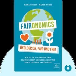 Faironomics: Ökologisch, fair und frei. Wie du in 8 Schritten dein Traumprojekt verwirklichst und damit die Welt veränderst by Ilona Koglin und Marek Rohde