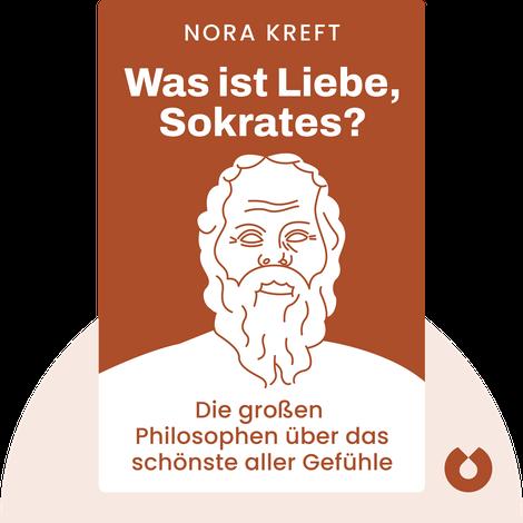 Was ist Liebe, Sokrates? von Nora Kreft