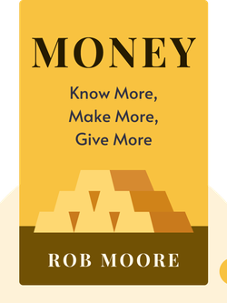 Money: Know More, Make More, Give More by Rob Moore