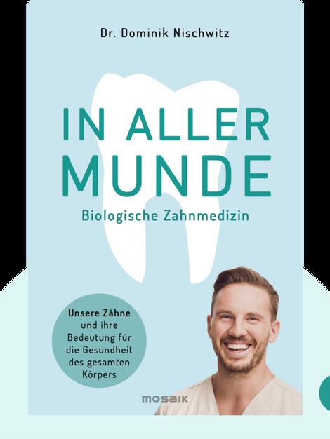 In aller Munde: Unsere Zähne und ihre Bedeutung für die Gesundheit des gesamten Körpers by Dominik Nischwitz