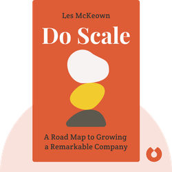 Do Scale: A Road Map to Growing a Remarkable Company by Les McKeown