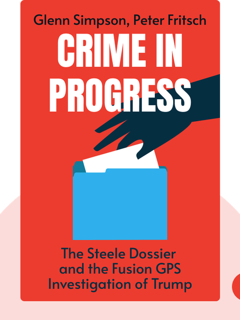 Crime in Progress: Inside the Steele Dossier and the Fusion GPS Investigation of Donald Trump by Glenn Simpson, Peter Fritsch