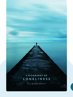 A Biography of Loneliness: The History of an Emotion by Fay Bound Alberti
