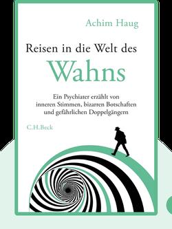 Reisen in die Welt des Wahns: Ein Psychiater erzählt von inneren Stimmen, bizarren Botschaften und gefährlichen Doppelgängern by Achim Haug