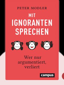 Mit Ignoranten sprechen: Wer nur argumentiert, verliert by Peter Modler