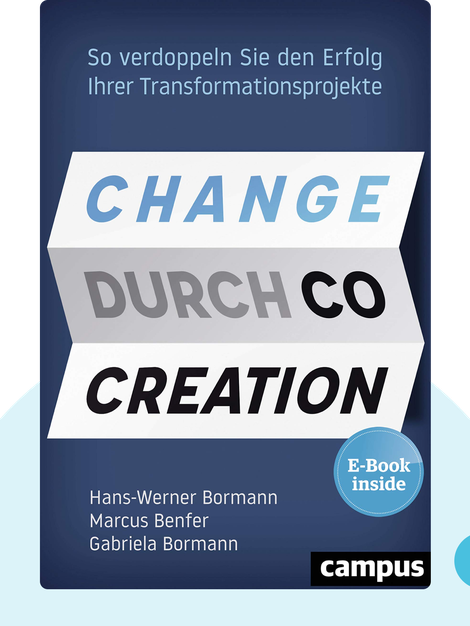 Change durch Co-Creation: So verdoppeln Sie den Erfolg Ihrer Transformationsprojekte by Hans-Werner Bormann, Marcus Benfer & Gabriela Bormann