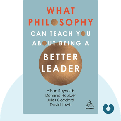 What Philosophy Can Teach You About Being a Better Leader by Alison Reynolds, Dominic Houlder, Jules Goddard, and David Lewis