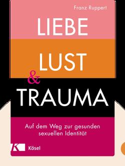 Liebe, Lust und Trauma: Auf dem Weg zur gesunden sexuellen Identität by Franz Ruppert