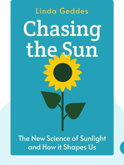Chasing the Sun: The New Science of Sunlight and How it Shapes Our Bodies and Minds by Linda Geddes
