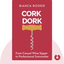 Cork Dork: A Wine-Fueled Adventure Among the Obsessive Sommeliers, Big Bottle Hunters, and Rogue Scientists Who Taught Me to Live for Taste by Bianca Bosker