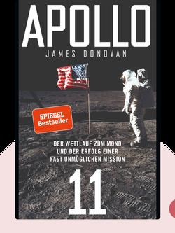 Apollo 11: Der Wettlauf zum Mond und der Erfolg einer fast unmöglichen Mission by James Donovan
