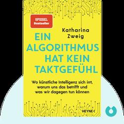 Ein Algorithmus hat kein Taktgefühl: Wo künstliche Intelligenz sich irrt, warum uns das betrifft und was wir dagegen tun können by Katharina Zweig
