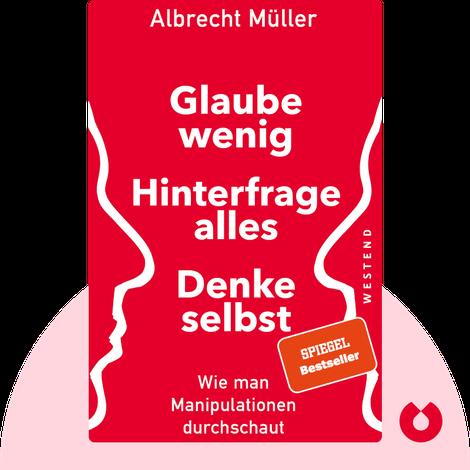 Glaube wenig, hinterfrage alles, denke selbst by Albrecht Müller