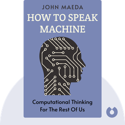 How to Speak Machine: Computational Thinking for the Rest of Us by John Maeda
