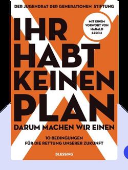 Ihr habt keinen Plan, darum machen wir einen!: 10 Bedingungen für die Rettung unserer Zukunft by Der Jugendrat der Generationenstiftung