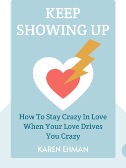Keep Showing Up: How To Stay Crazy In Love When Your Love Drives You Crazy by Karen Ehman