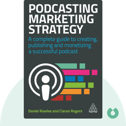 Podcast Marketing Strategy: A Complete Guide to Creating, Publishing, and Monetizing a Successful Podcast by Daniel Rowles and Ciaran Rogers
