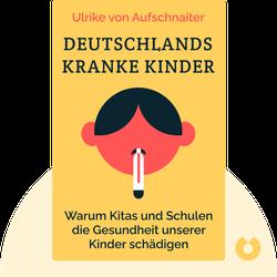 Deutschlands kranke Kinder: Wie auf Anweisung der Regierung Kitas und Schulen die Gesundheit unserer Kinder schädigen by Ulrike von Aufschnaiter