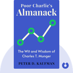 Poor Charlie's Almanack: The Wit and Wisdom of Charles T. Munger by Peter D. Kaufman