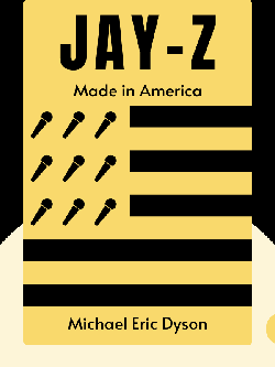 JAY-Z: Made in America by Michael Eric Dyson