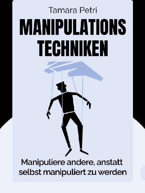 Manipulationstechniken: Erkennen, wann Sie selbst manipuliert werden, und im täglichen Leben zu Ihrem Vorteil andere Menschen manipulieren by Tamara Petri