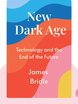 New Dark Age: Technology and the End of the Future by James Bridle