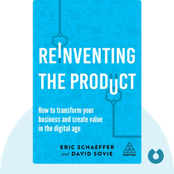 Reinventing the Product: How to Transform your Business and Create Value in the Digital Age by Eric Schaeffer and David Sovie