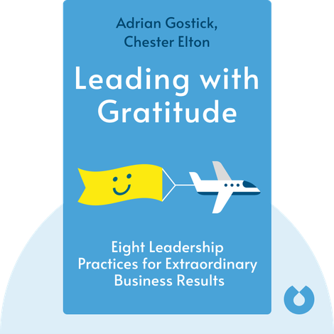 Leading with Gratitude by Adrian Gostick, Chester Elton