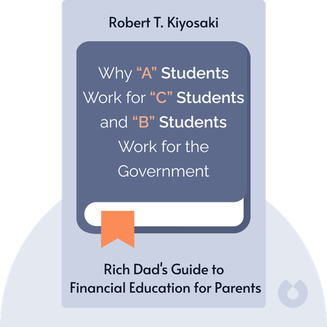 "Why ""A"" Students Work for ""C"" Students and ""B"" Students Work for the Government von Robert T. Kiyosaki"