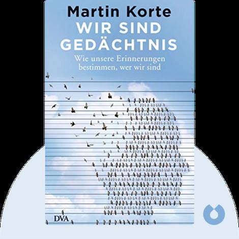 Wir sind Gedächtnis von Martin Korte