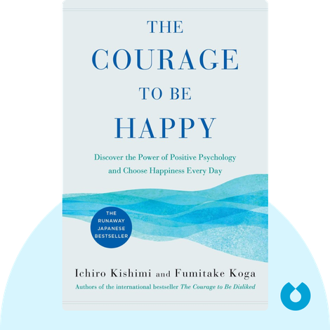 The Courage to be Happy von Ichiro Kishimi and Fumitake Koga