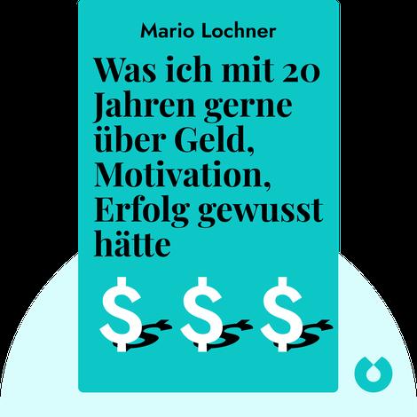 Was ich mit 20 Jahren gerne über Geld, Motivation, Erfolg gewusst hätte von Mario Lochner