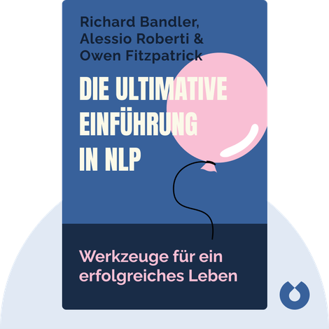 Die ultimative Einführung in NLP by Richard Bandler, Alessio Roberti & Owen Fitzpatrick