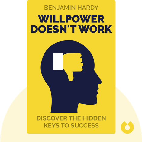 Willpower Doesn't Work by Benjamin Hardy