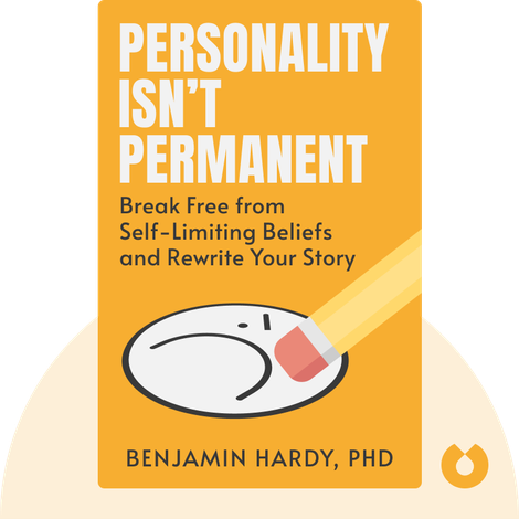 Personality Isn't Permanent by Benjamin Hardy, PhD