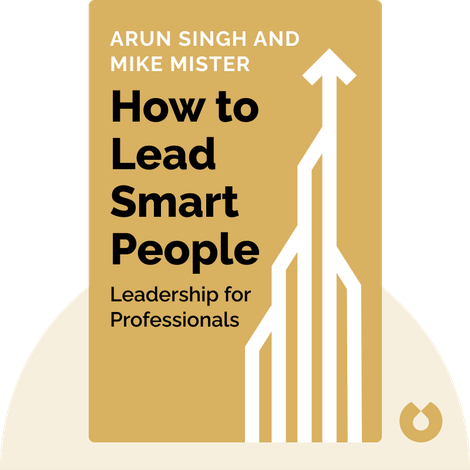 How to Lead Smart People by Arun Singh and Mike Mister
