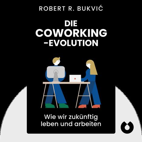 Die Coworking-Evolution by Robert R. Bukvić