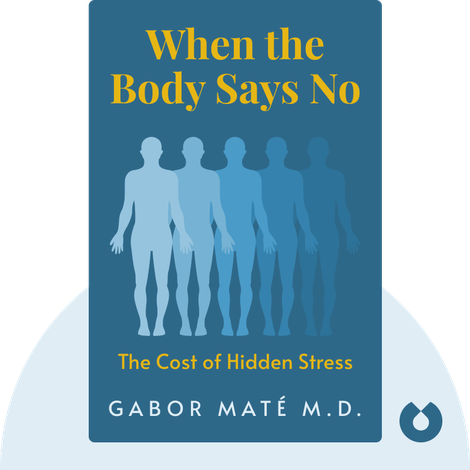 When the Body Says No by Gabor Maté M.D.