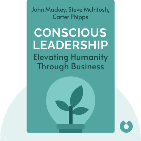Conscious Leadership by John Mackey, Steve McIntosh, Carter Phipps