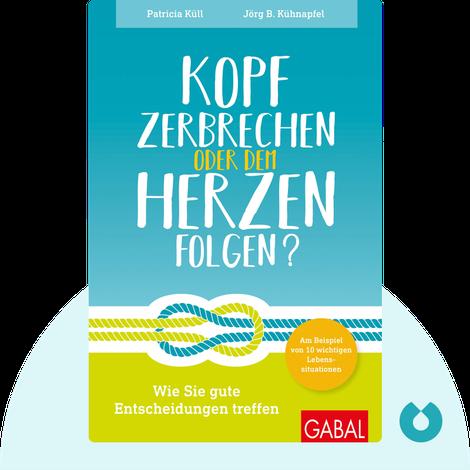 Kopf zerbrechen oder dem Herzen folgen? by Patricia Küll & Jörg B. Kühnapfel