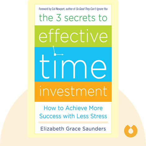 The 3 Secrets to Effective Time Investment by Elizabeth Grace Saunders