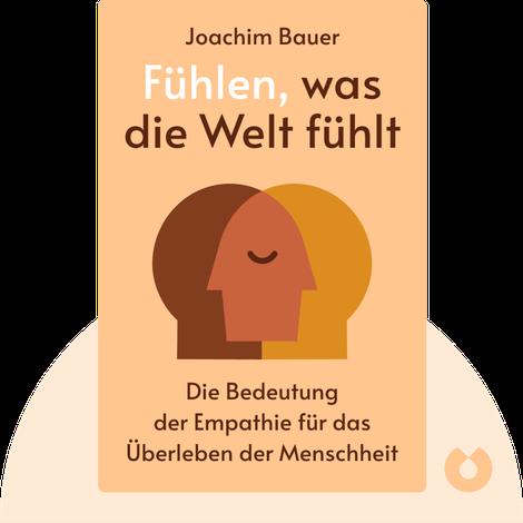 Fühlen, was die Welt fühlt by Joachim Bauer