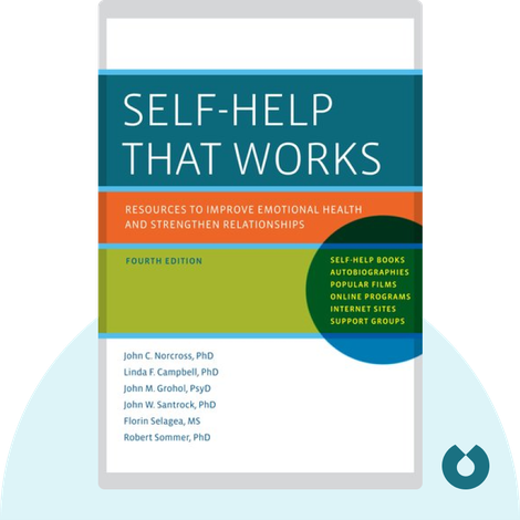 Self-Help That Works by John C. Norcross, Linda F. Campbell, John M. Grohol, John W. Santrock, Florin Selagea, and Robert Sommer