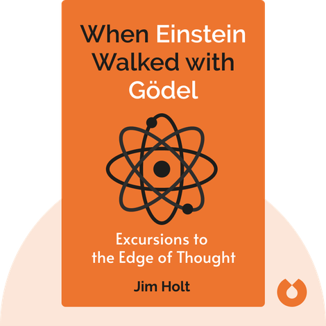 When Einstein Walked with Gödel by Jim Holt
