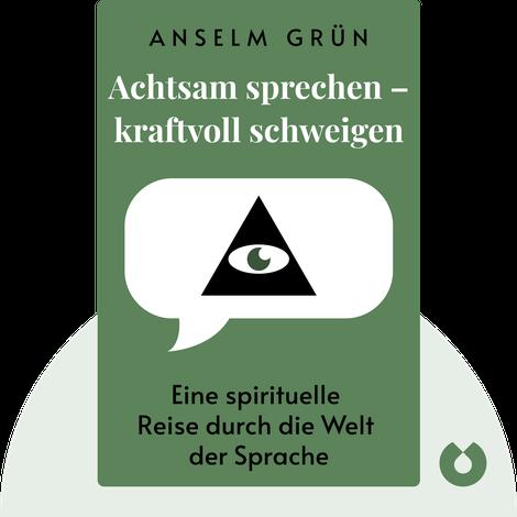 Achtsam sprechen – kraftvoll schweigen by Anselm Grün