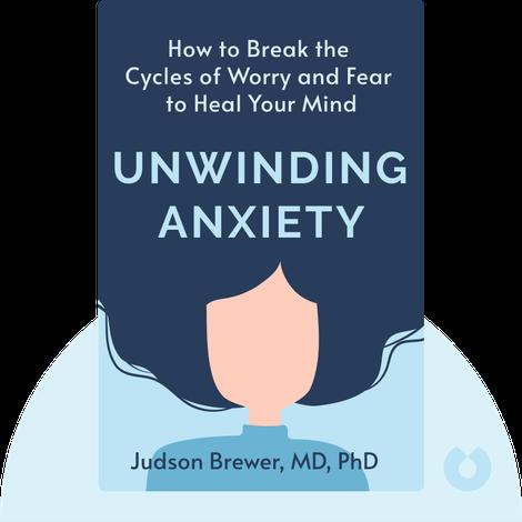 Unwinding Anxiety von Judson Brewer, MD, PhD