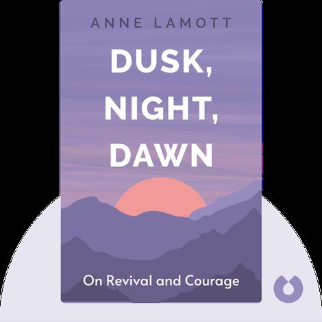 Dusk, Night, Dawn by Anne Lamott