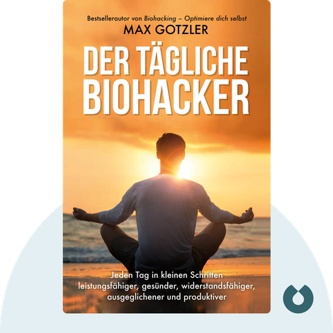 Der tägliche Biohacker by Maximilian Gotzler