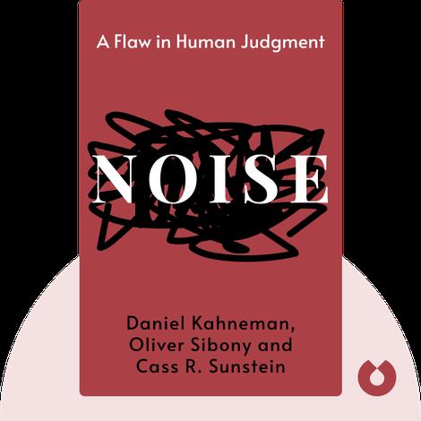Noise by Daniel Kahneman, Olivier Sibony and Cass R. Sunstein